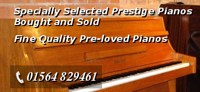 Specially Selected Prestige Pianos Bought and Sold - Fine Quality Pre-loved Pianos - Telephone: 01564 829461 - Mobile: 07790 660649